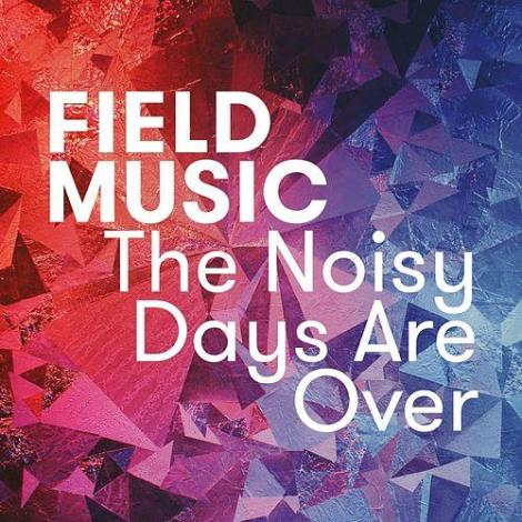 Field Music The Noisy Days Are Over