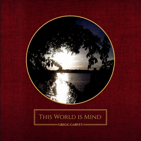 Gregg Garvey_This World Is Mind